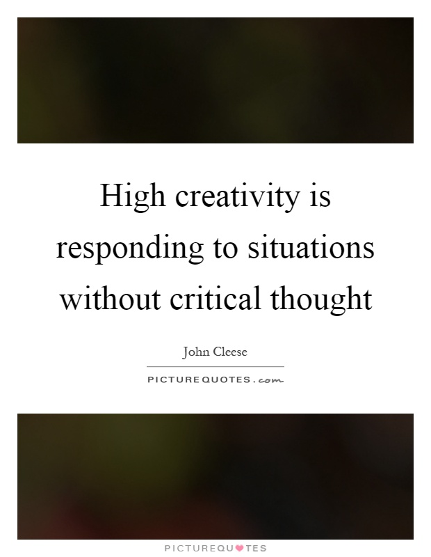 High creativity is responding to situations without critical thought Picture Quote #1