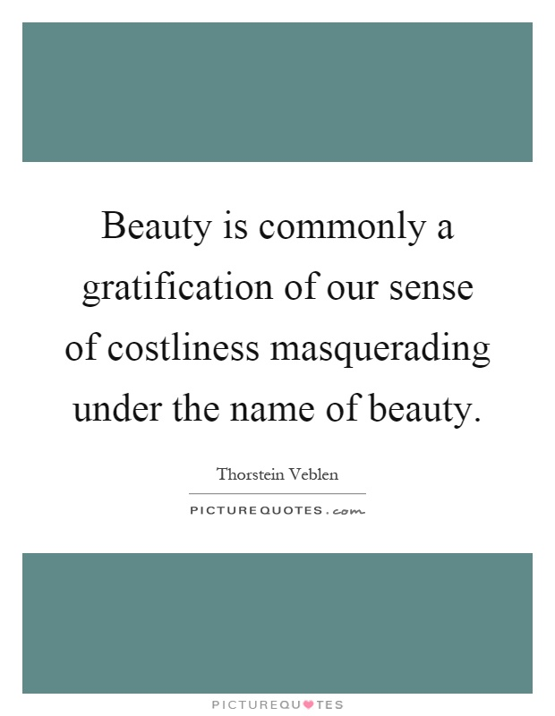 Beauty is commonly a gratification of our sense of costliness masquerading under the name of beauty Picture Quote #1