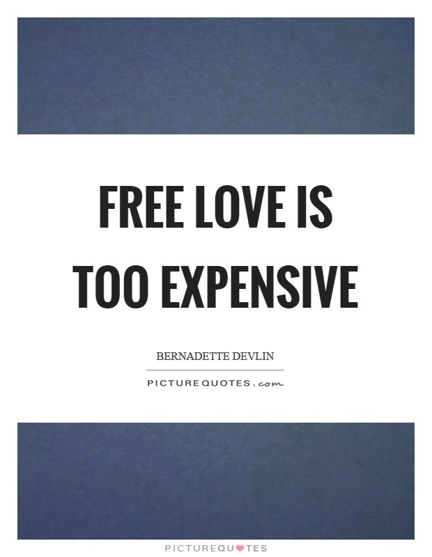 Free love is too expensive Picture Quote #1