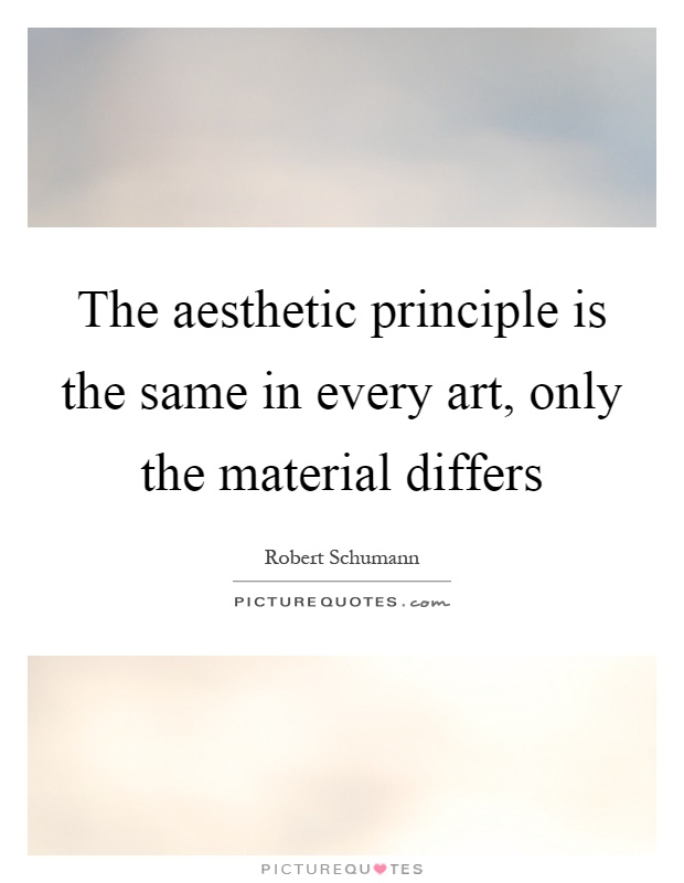 The aesthetic principle is the same in every art, only the material differs Picture Quote #1