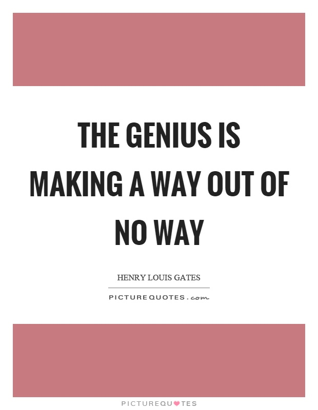 The genius is making a way out of no way Picture Quote #1