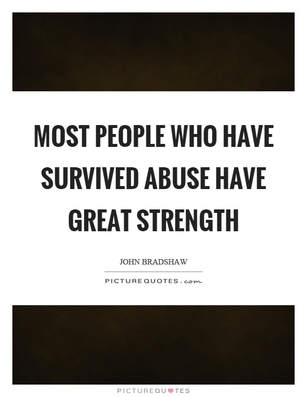 Most people who have survived abuse have great strength Picture Quote #1