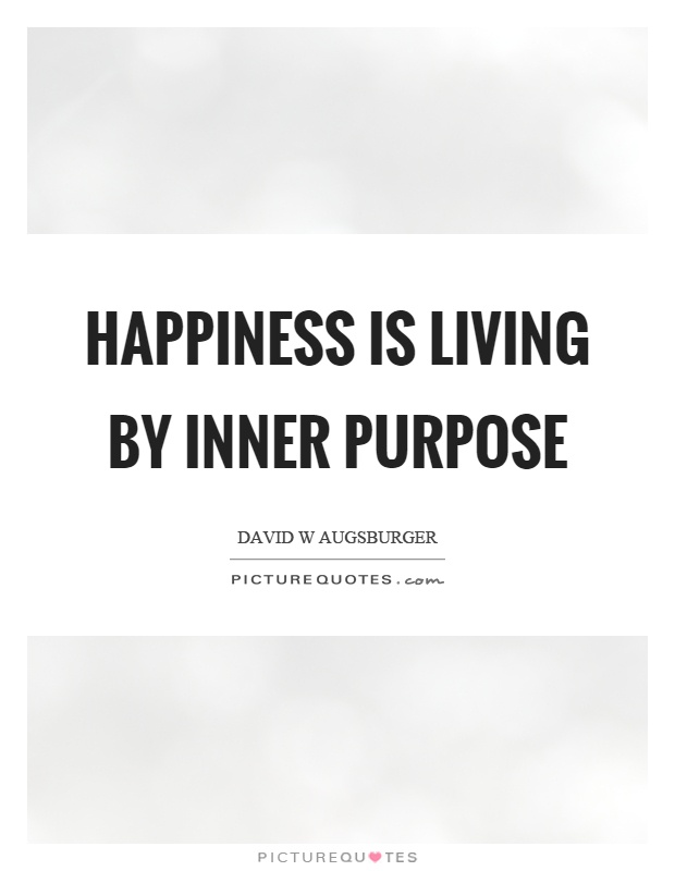 Happiness is living by inner purpose Picture Quote #1