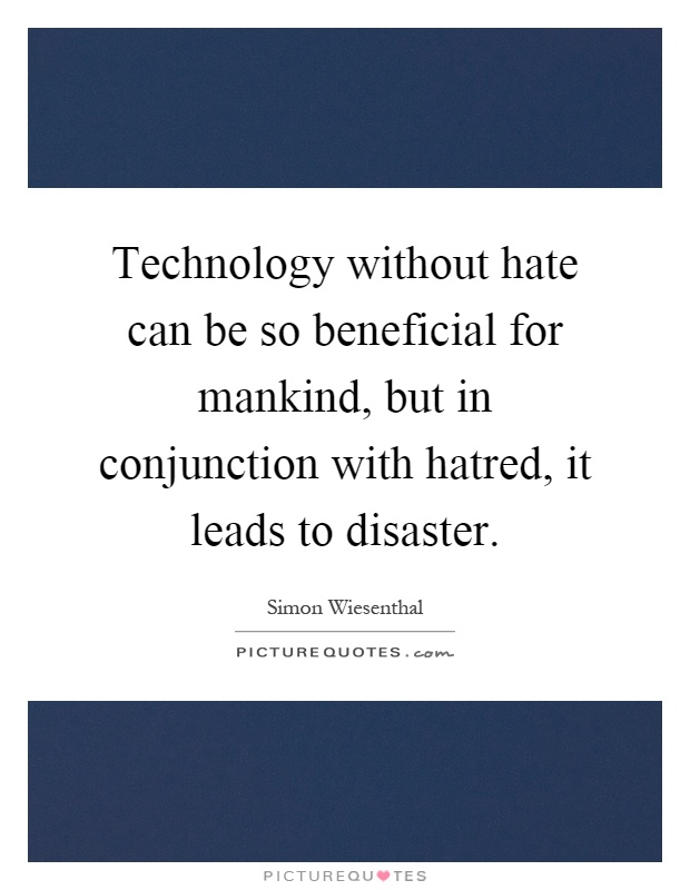 Technology without hate can be so beneficial for mankind, but in conjunction with hatred, it leads to disaster Picture Quote #1
