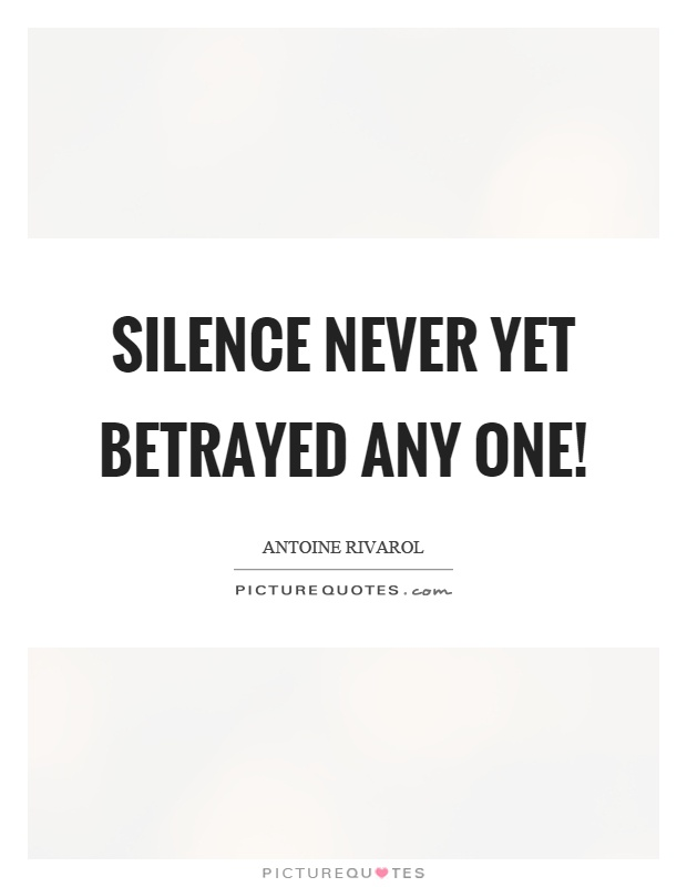 Silence never yet betrayed any one! Picture Quote #1