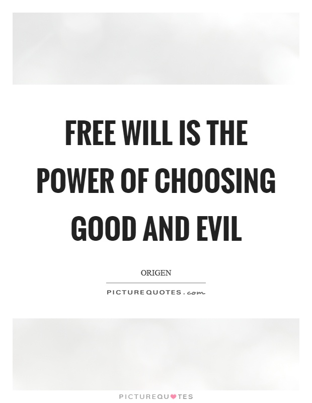 Free will is the power of choosing good and evil Picture Quote #1