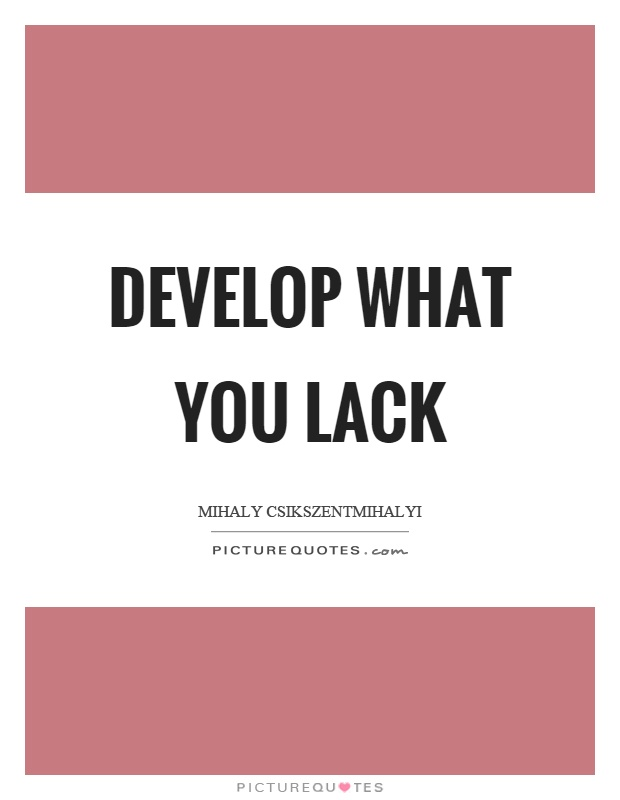 Develop what you lack Picture Quote #1