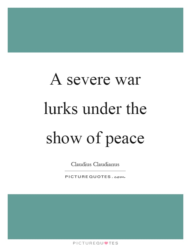 A severe war lurks under the show of peace Picture Quote #1