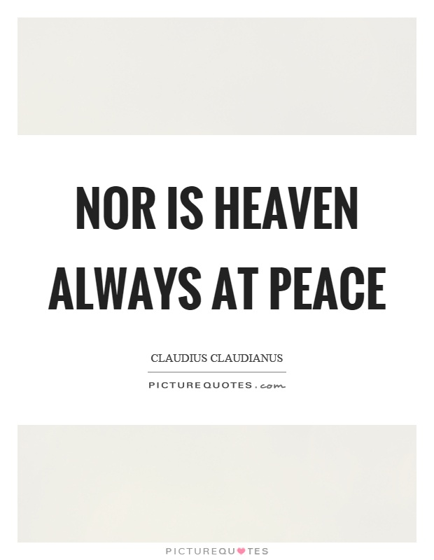 Nor is heaven always at peace Picture Quote #1
