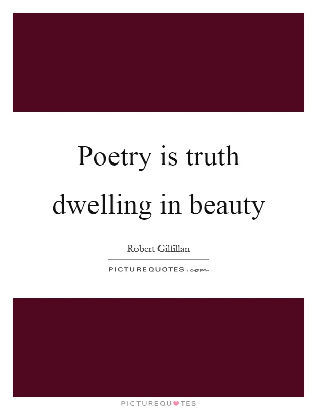 Poetry is truth dwelling in beauty Picture Quote #1