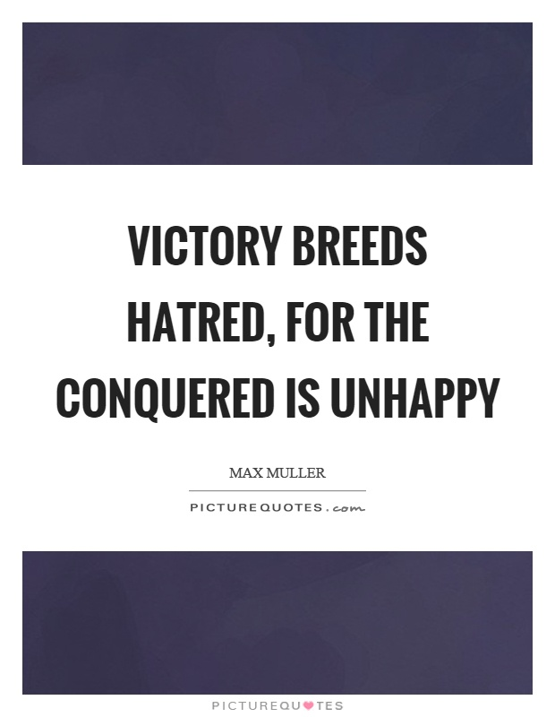 Victory breeds hatred, for the conquered is unhappy Picture Quote #1