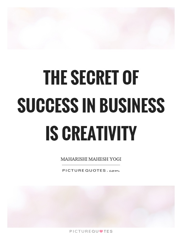 The secret of success in business is creativity Picture Quote #1