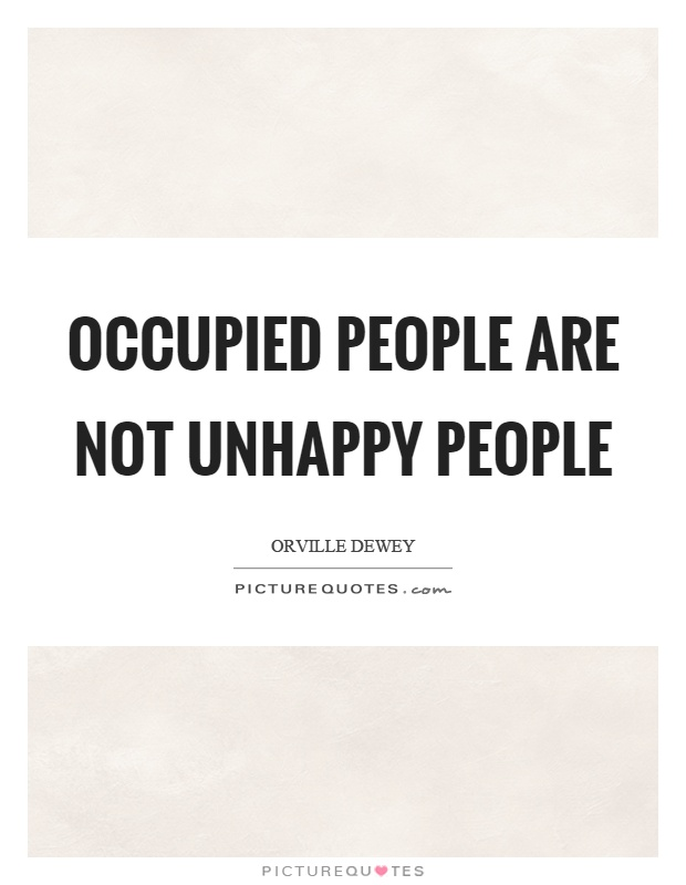 Occupied people are not unhappy people Picture Quote #1
