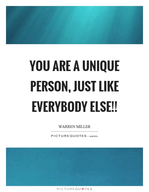 You are a unique person, just like everybody else!! Picture Quote #1