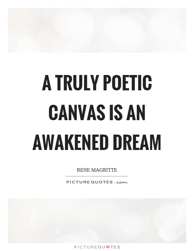 A truly poetic canvas is an awakened dream Picture Quote #1