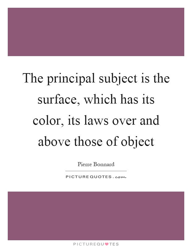 The principal subject is the surface, which has its color, its laws over and above those of object Picture Quote #1