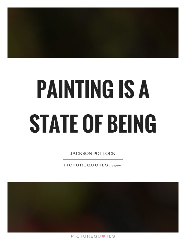 Painting is a state of being Picture Quote #1