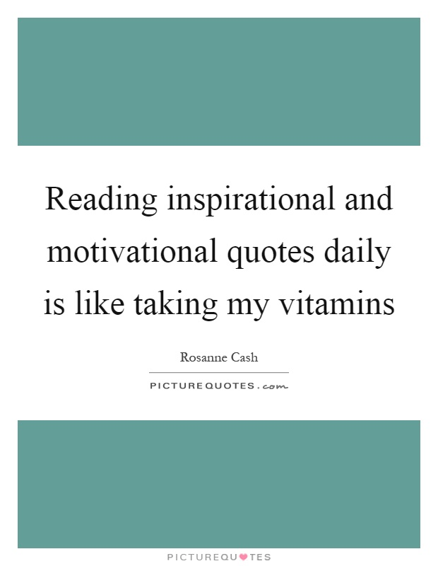 Reading inspirational and motivational quotes daily is like taking my vitamins Picture Quote #1