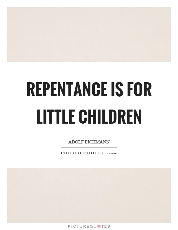Repentance is for little children Picture Quote #1