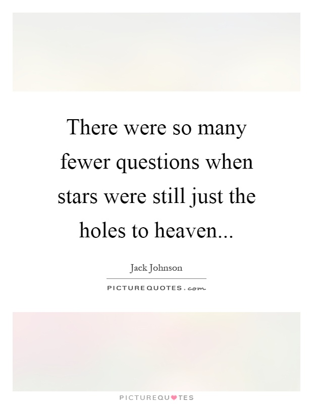 There were so many fewer questions when stars were still just the holes to heaven Picture Quote #1