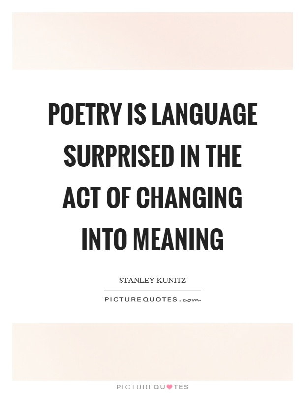 Poetry is language surprised in the act of changing into meaning Picture Quote #1