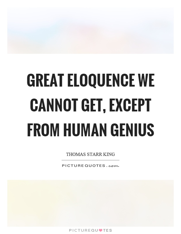 Great eloquence we cannot get, except from human genius Picture Quote #1