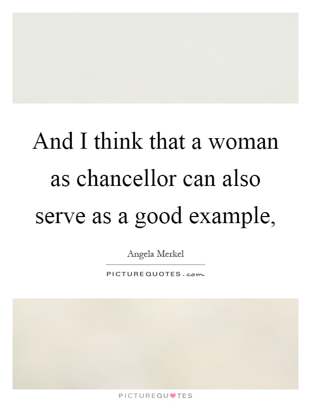 And I think that a woman as chancellor can also serve as a good example, Picture Quote #1