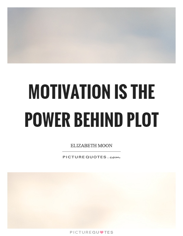 Motivation is the power behind plot Picture Quote #1