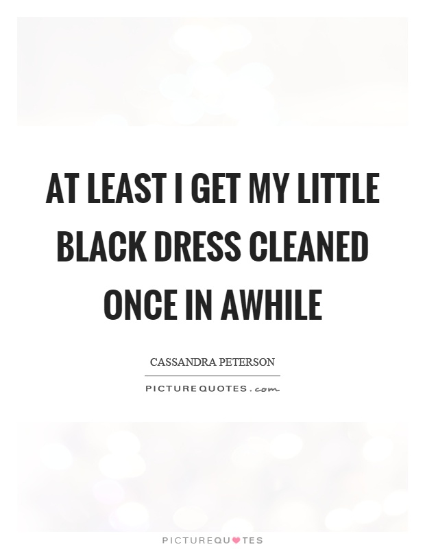 At least I get my little black dress cleaned once in awhile Picture Quote #1