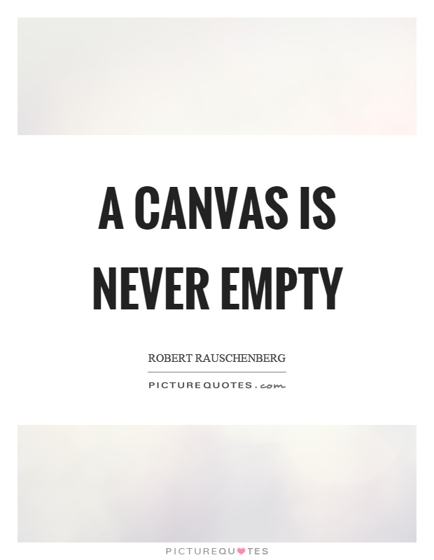 A canvas is never empty Picture Quote #1