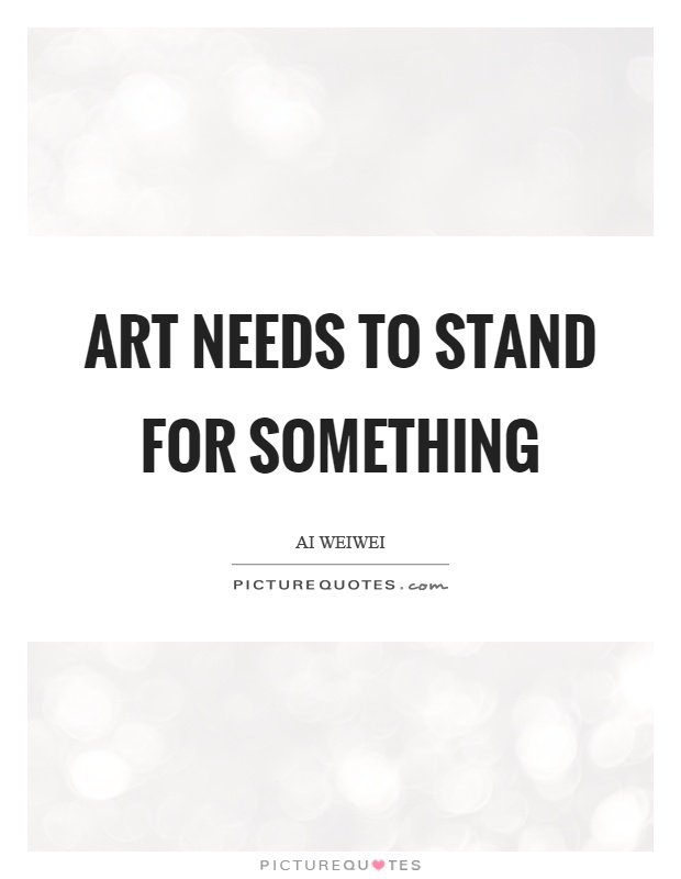 Art needs to stand for something Picture Quote #1