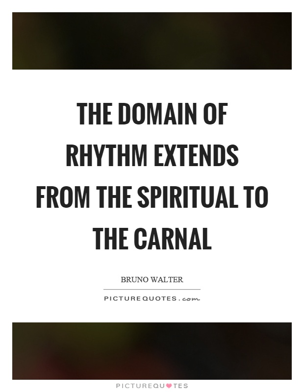The domain of rhythm extends from the spiritual to the carnal Picture Quote #1