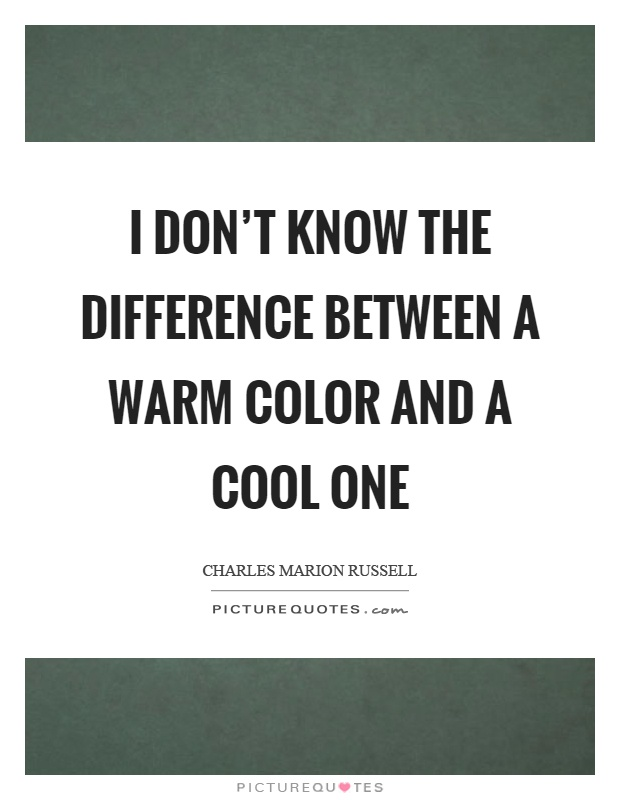 I don't know the difference between a warm color and a cool one Picture Quote #1