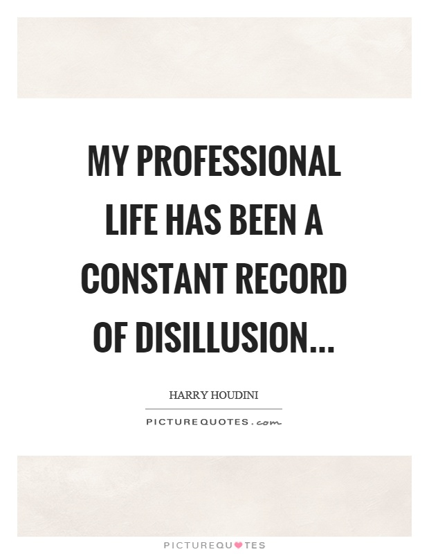 My professional life has been a constant record of disillusion Picture Quote #1