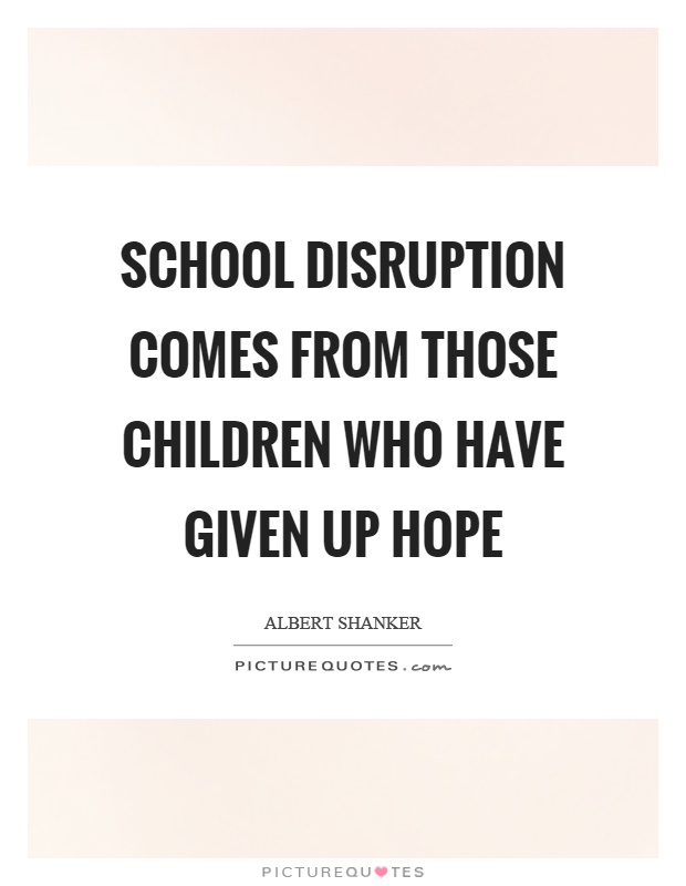 School disruption comes from those children who have given up hope Picture Quote #1