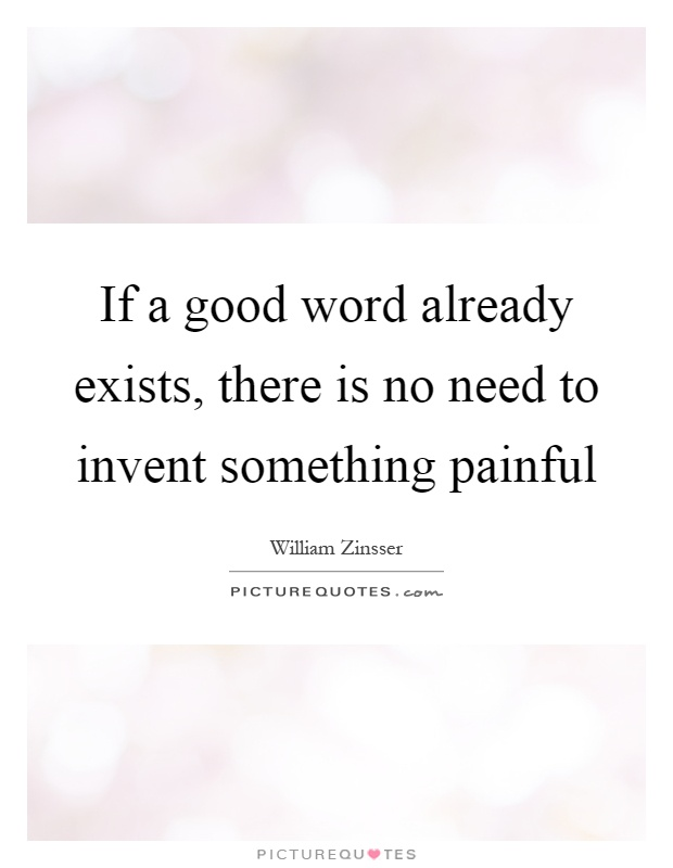 If a good word already exists, there is no need to invent something painful Picture Quote #1