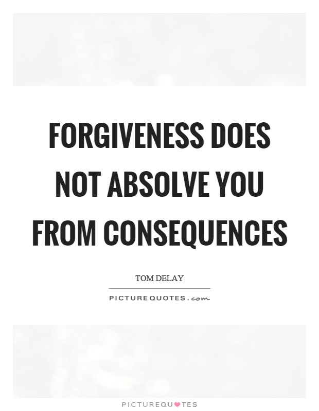 Forgiveness does not absolve you from consequences Picture Quote #1