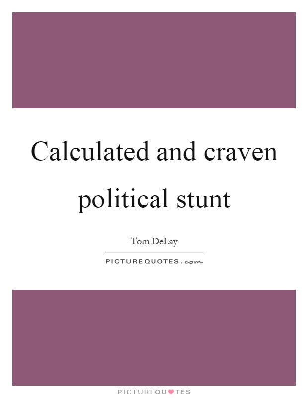 Calculated and craven political stunt Picture Quote #1