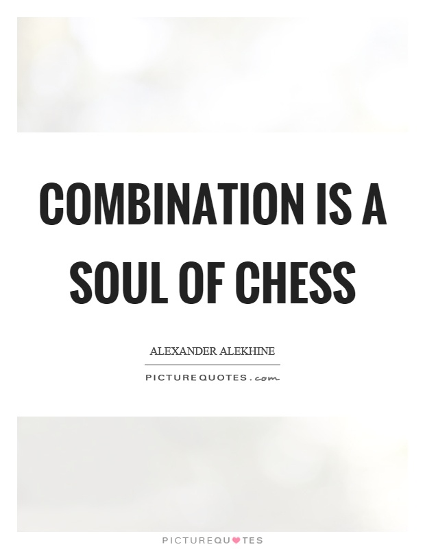Combination is a soul of chess Picture Quote #1