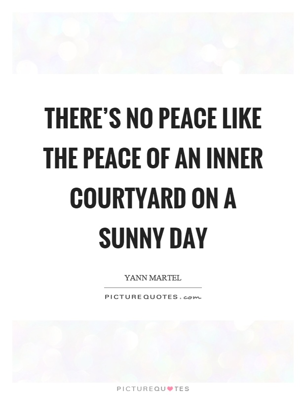 Peace One Day Quotes: There's No Peace Like The Peace Of An Inner Courtyard On A