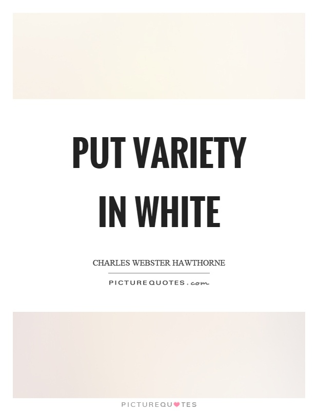 Put variety in white Picture Quote #1