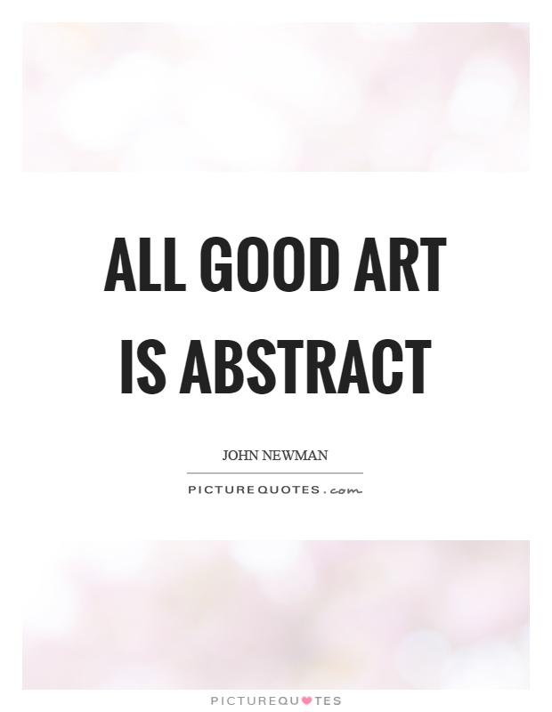 All good art is abstract Picture Quote #1