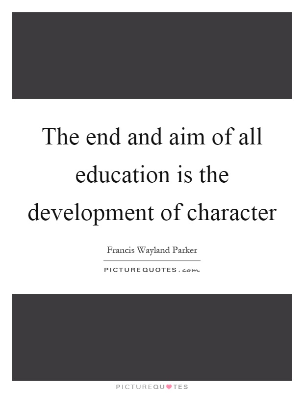 The end and aim of all education is the development of character Picture Quote #1