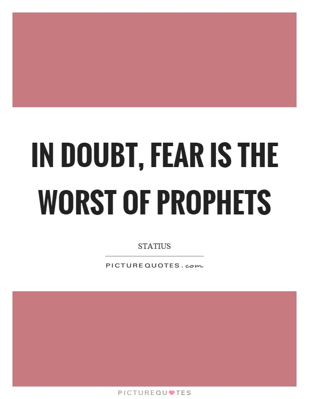 In doubt, fear is the worst of prophets Picture Quote #1