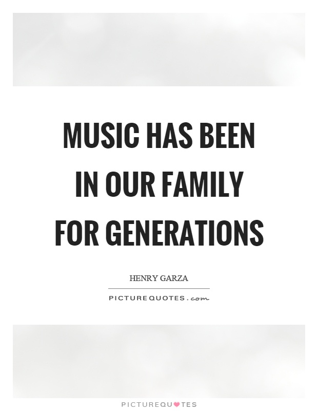 Music has been in our family for generations Picture Quote #1
