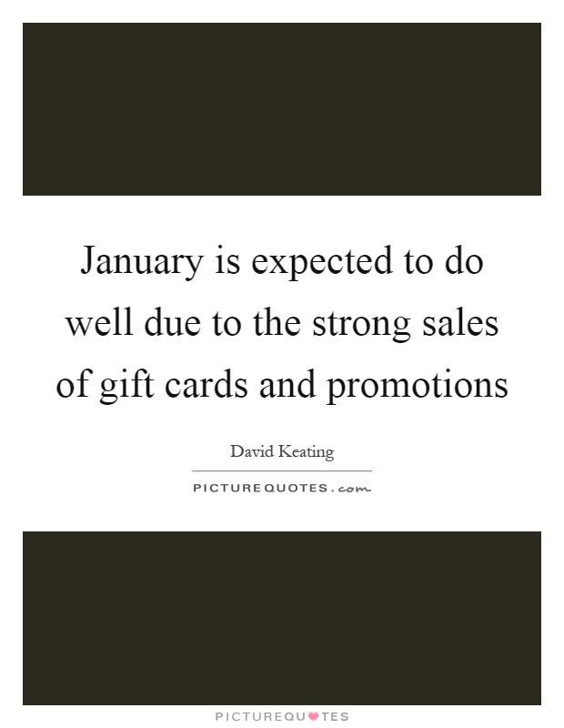 January is expected to do well due to the strong sales of gift cards and promotions Picture Quote #1