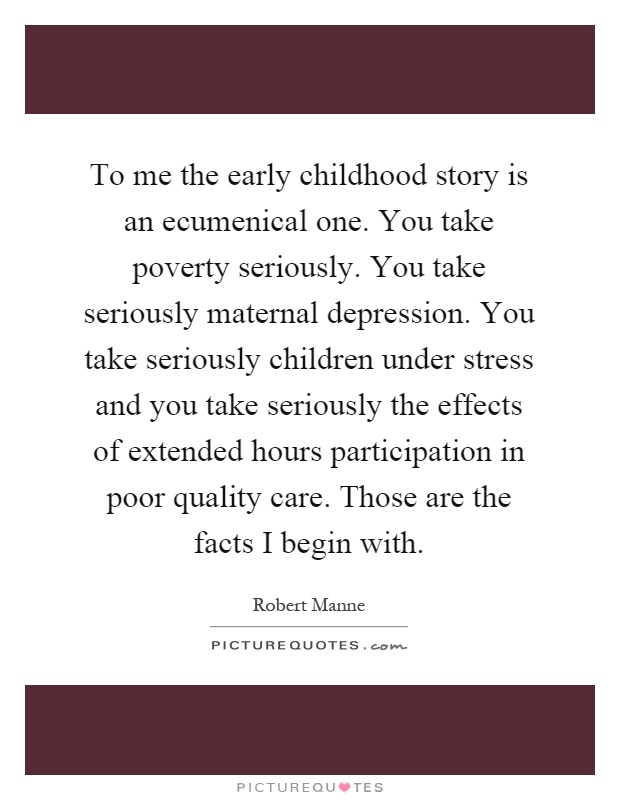 To me the early childhood story is an ecumenical one you take poverty