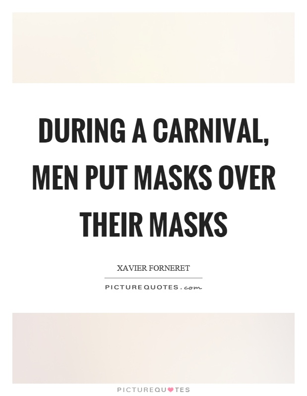 During a carnival, men put masks over their masks Picture Quote #1