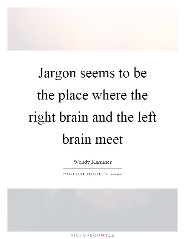 Jargon seems to be the place where the right brain and the left brain meet Picture Quote #1