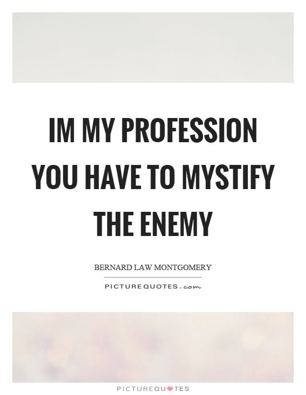 Im my profession you have to mystify the enemy Picture Quote #1